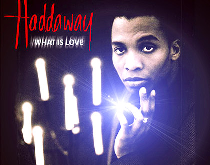 Haddaway – What is Love.